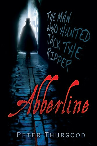 9780752488103: Abberline: The Man Who Hunted Jack the Ripper