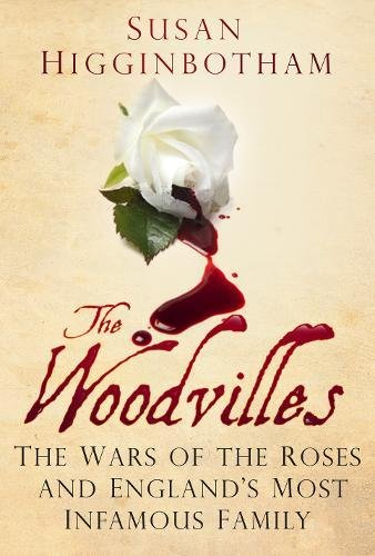9780752488127: The Woodvilles: The Wars of the Roses and England's Most Infamous Family