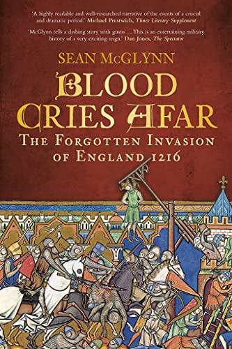 Blood Cries Afar: The Forgotten Invasion of England 1216: Sean McGlynn