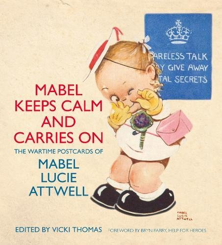Mabel Keeps Calm and Carries On: The Wartime Postcards of Mabel Lucie Attwell (0752489194) by Mabel Lucie Attwell