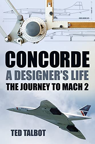 9780752489285: Concorde: A Designer's Life: The Journey to Mach 2