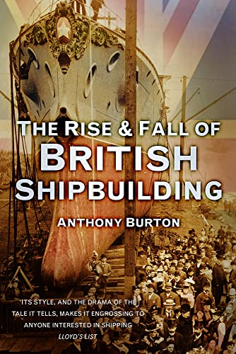 9780752489698: The Rise and Fall of British Shipbuilding