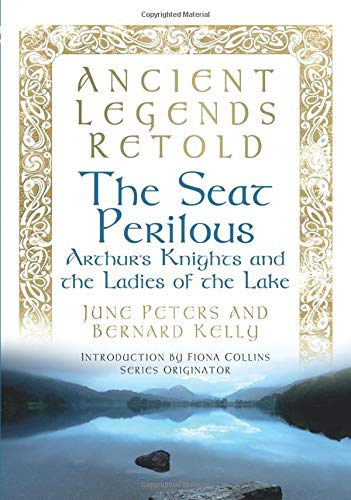 9780752489704: The Seat Perilous: Arthur's Knights and the Ladies of the Lake (Ancient Legends Retold)