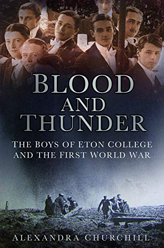 9780752490038: Blood and Thunder: The Boys of Eton College and the First World War