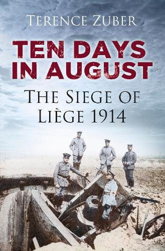 9780752491448: Ten Days in August: The Siege of Liège, 1914