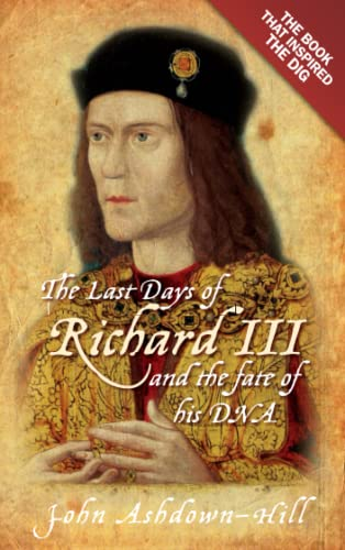 Last Days of Richard III & the Fate of His DNA
