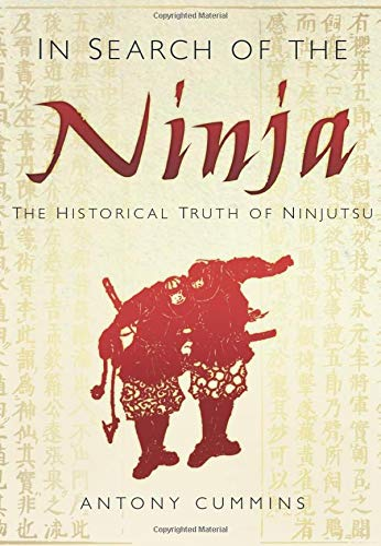 9780752492100: In Search of the Ninja: The Historical Truth of Ninjutsu