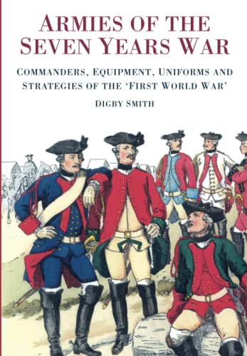 9780752492148: Armies of the Seven Years War: Commanders, Equipment, Uniforms and Strategies of the 'First World War'
