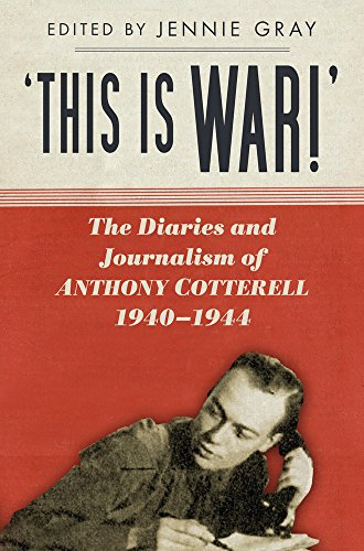 9780752493091: 'This is WAR!': The Diaries and Journalism of Anthony Cotterell 1940-1944