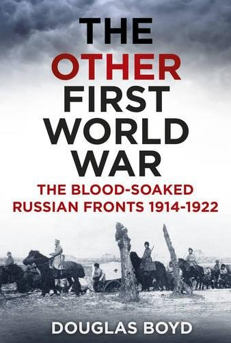 9780752493589: The Other First World War: The Blood-Soaked Russian Fronts 1914-1922