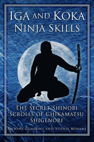 9780752493626: Iga and Koka Ninja Skills: The Secret Shinobi Scrolls of Chikamatsu Shigenori
