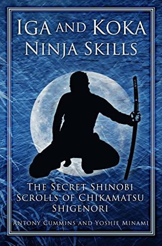 9780752493626: Iga and Koka Ninja Skills: The Secret Shinobi Scrolls of Chikamatsu Shigenori