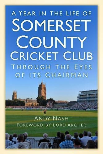 9780752494432: A Year in the Life of Somerset County Cricket Club: Through the Eyes of its Chairman