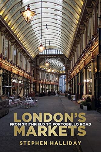9780752494487: London's Markets: From Smithfield to Portobello Road