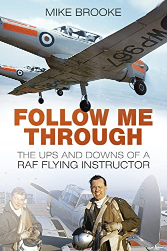 9780752497013: Follow Me Through: The Ups and Downs of a RAF Flying Instructor