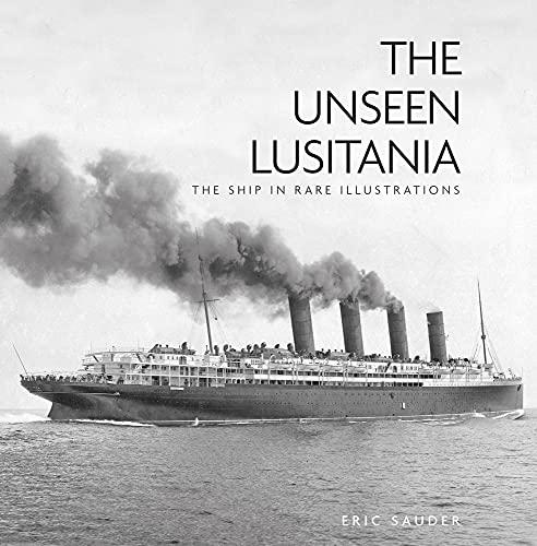 9780752497051: The Unseen Lusitania: The Ship in Rare Illustrations