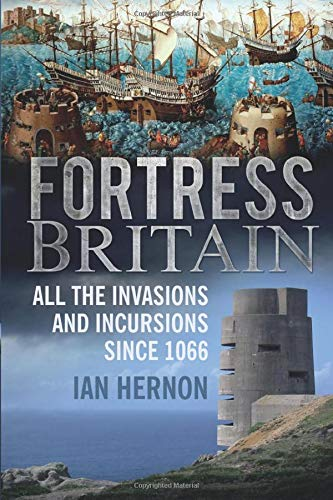 9780752497129: Fortress Britain: All the Invasions and Incursions since 1066
