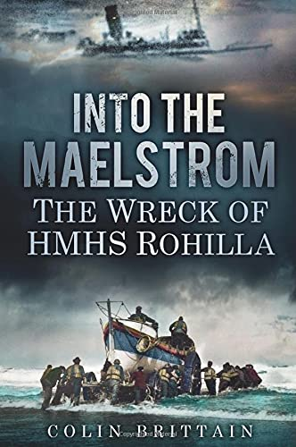 9780752497655: Into the Maelstrom: The Wreck of HMHS Rohilla