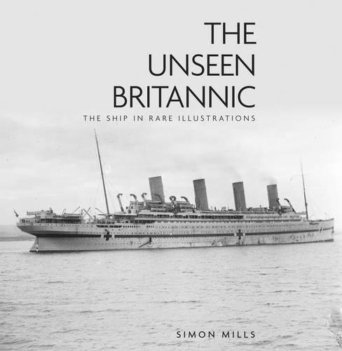 9780752497716: The Unseen Britannic: The Ship in Rare Illustrations