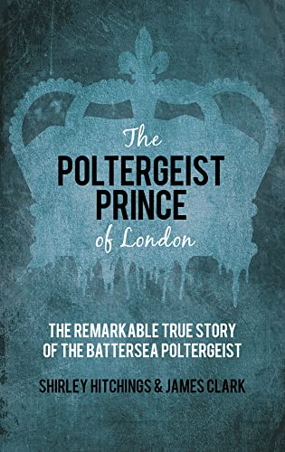 9780752498034: The Poltergeist Prince of London: The Remarkable True Story of the Battersea Poltergeist