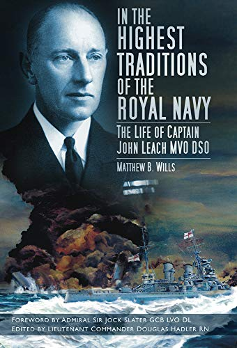 In the Highest Traditions of the Royal Navy: The Life of Captain John Leach MVO DSO: Matthew B. ...