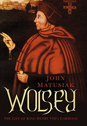 9780752498843: Wolsey: The Life of King Henry VIII's Cardinal