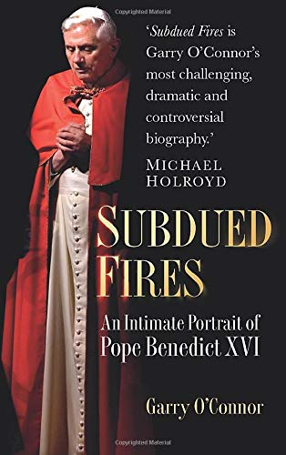 Subdued Fires: An Intimate Portrait of Pope Benedict XVI: O'Connor, Garry
