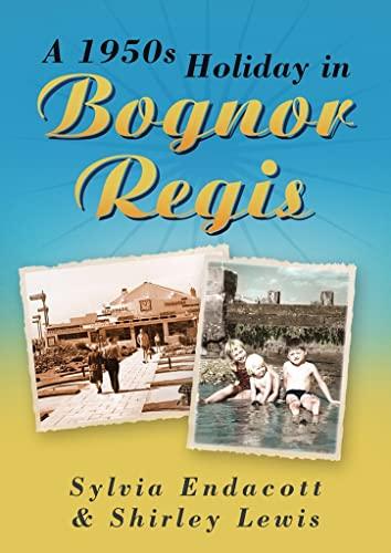 9780752499123: A 1950s Holiday in Bognor Regis