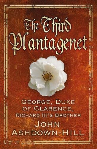The Third Plantagenet: Duke of Clarence, Richard III's Brother