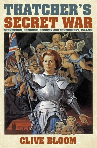 9780752499741: Thatcher's Secret War: Subversion, Coercion, Secrecy and Government, 1974-90