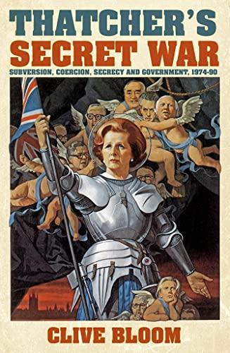9780752499741: Thatcher's Secret War: Subversion, Coercion, Secrecy and Government, 1974-90