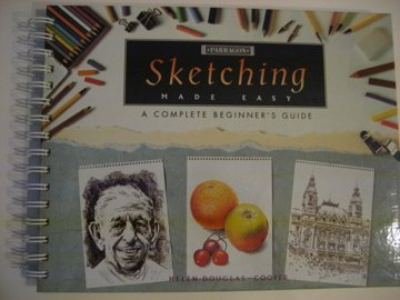 SKETCHING MADE EASY : A COMPLETE BEGINNERS GUIDE