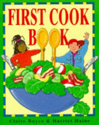 FIRST COOK BOOK: CLAIRE BOYCE; HARRIET HAINS