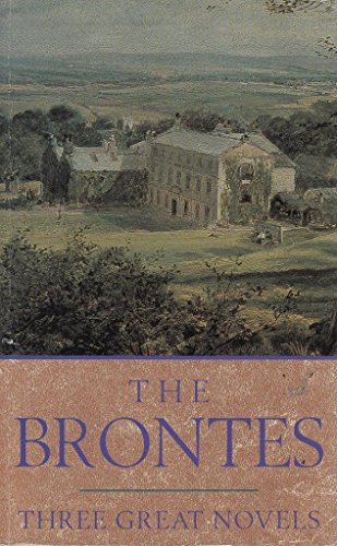 The Brontes : Three Great Novels - Jane Eyre , Wuthering Heights , Agnes Grey: The Brontes