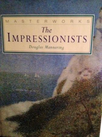 Masterworks of the Impressionists (Complete Works): Mannering, Douglas