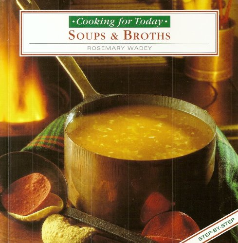 Soups and Broths (Cooking for Today) (0752518003) by Rosemary Wadey