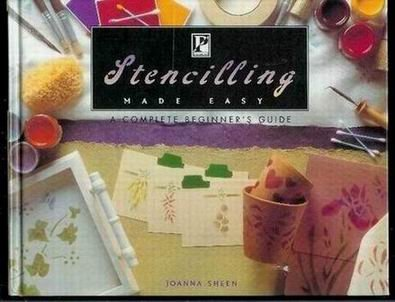STENCILLING MADE EASY : A COMPLETE BEGINNER'S GUIDE