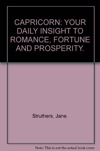 CAPRICORN: YOUR DAILY INSIGHT TO ROMANCE, FORTUNE AND PROSPERITY.: Struthers, Jane.