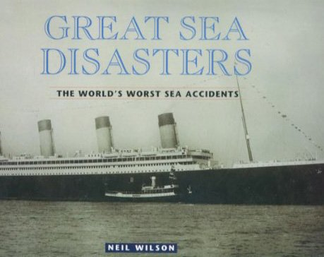 GREAT SEA DISASTERS. The World's Worst Sea Accidents.: WILSON, Neil.: