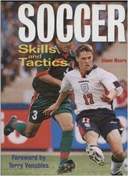 Soccer Skills and Tactics: Moore, Glenn
