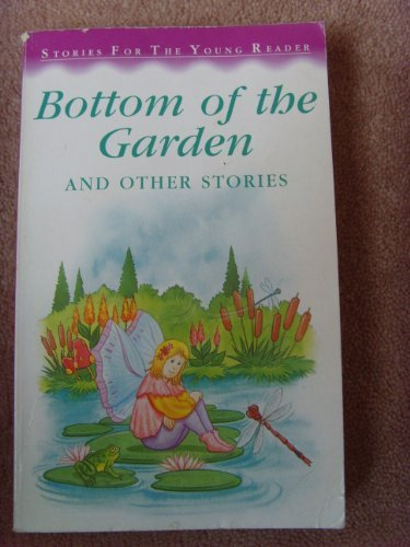 Bottom of The Garden and Other Stories (Stories for the Young Reader)