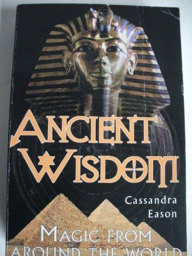 Ancient Wisdom. Magic From Around the World: Cassandra Eason