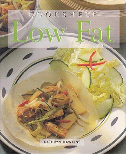 Low Fat (Cookshelf). An Ultimate Collection of Step-By-Step Recipes for Low Fat Dishes