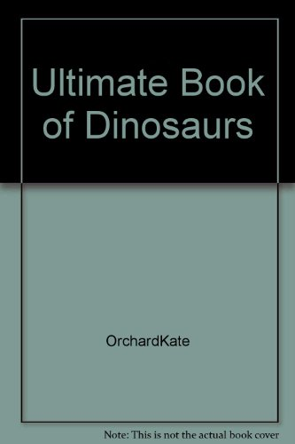 Ultimate Book of Dinosaurs: OrchardKate