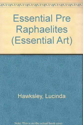 Essential Pre-Raphaelites (Essential Art): Hawksley, Lucinda