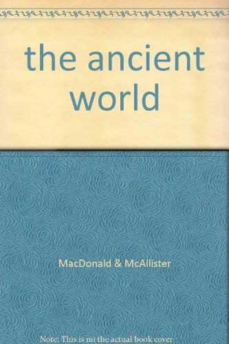 The Ancient World Over 100 questions and answers to things you want to know: Macdonald, Fiona