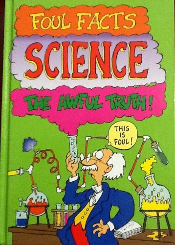 9780752553061: Foul Facts: Science - The Awful Truth