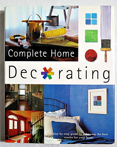 9780752564814: Complete Home Decorating : a Step-by-step Guide to Achieving the Best Results for Your Home
