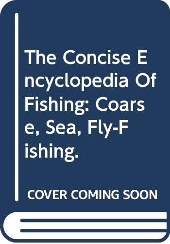 9780752578828: The Concise Encyclopedia Of Fishing: Coarse, Sea, Fly-Fishing.