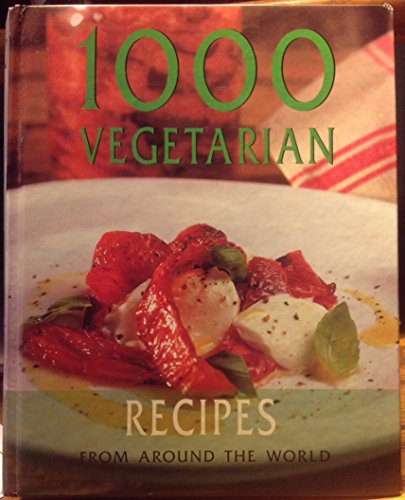 1000 Vegetarian Recipes From Around the World